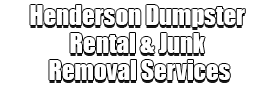 Henderson Dumpster Rental & Junk Removal Services Logo-We Offer Residential and Commercial Dumpster Removal Services, Portable Toilet Services, Dumpster Rentals, Bulk Trash, Demolition Removal, Junk Hauling, Rubbish Removal, Waste Containers, Debris Removal, 20 & 30 Yard Container Rentals, and much more!